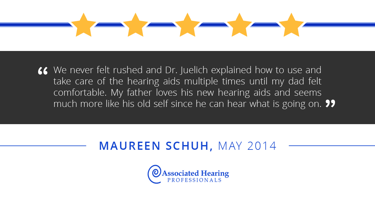 We never felt rushed and Dr. Juelich explained how to use and take care of the hearing aids multiple times until my dad felt comfortable. My father loves his new hearing aids and seems much more like his old self since he can hear what is going on.